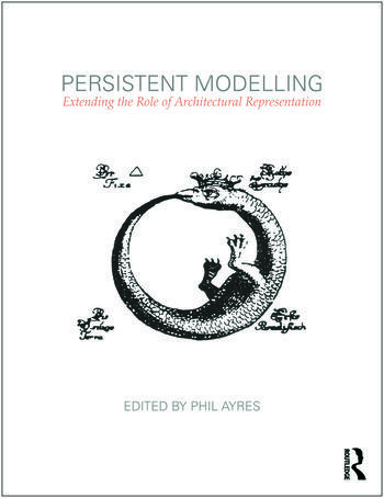 Persistent Modelling Extending the Role of Architectural Representation book cover
