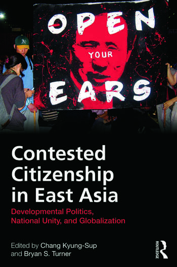 Contested Citizenship in East Asia Developmental Politics, National Unity, and Globalization book cover