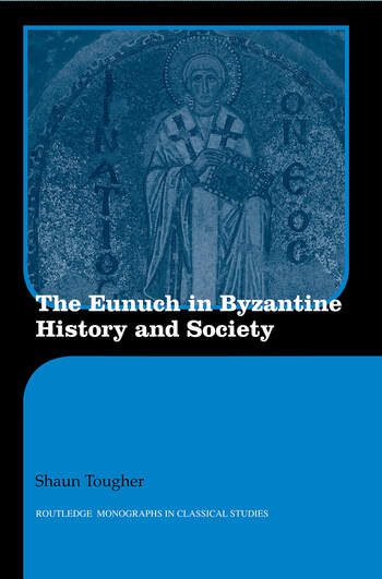 The Eunuch in Byzantine History and Society book cover