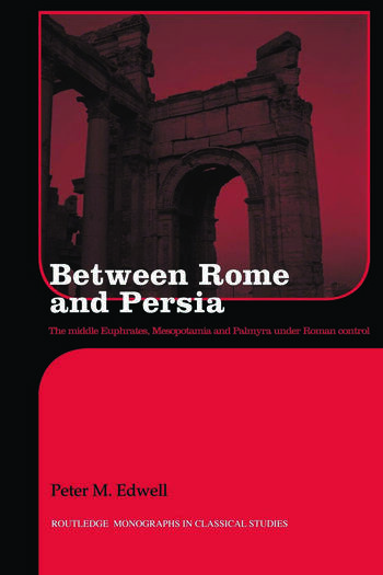 Between Rome and Persia The Middle Euphrates, Mesopotamia and Palmyra Under Roman Control book cover