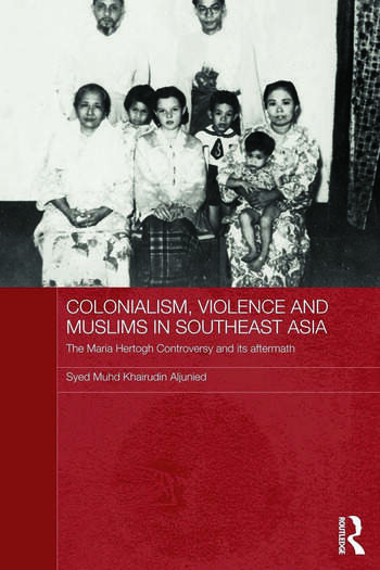 Colonialism, Violence and Muslims in Southeast Asia The Maria Hertogh Controversy and its Aftermath book cover
