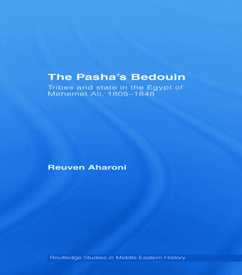 The Pasha's Bedouin Tribes and State in the Egypt of Mehemet Ali, 1805-1848 book cover