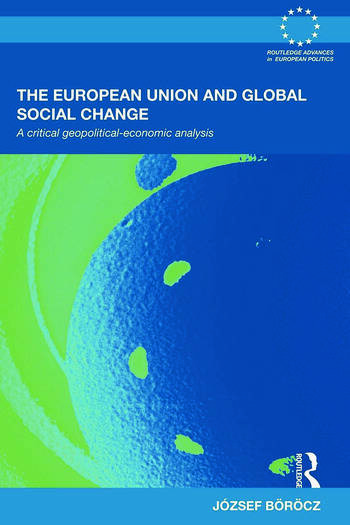 The European Union and Global Social Change A Critical Geopolitical-Economic Analysis book cover