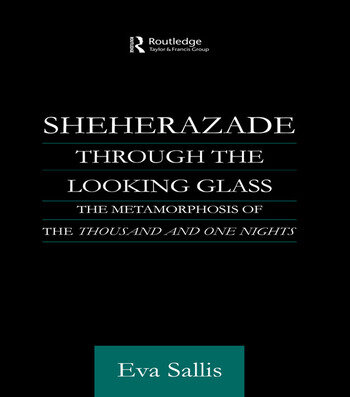 Sheherazade Through the Looking Glass The Metamorphosis of the 'Thousand and One Nights' book cover