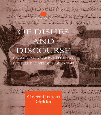 Of Dishes and Discourse Classical Arabic Literary Representations of Food book cover