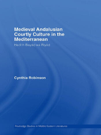 Medieval Andalusian Courtly Culture in the Mediterranean Hadîth Bayâd wa Riyâd book cover