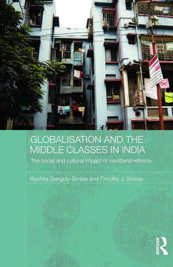 Globalisation and the Middle Classes in India The Social and Cultural Impact of Neoliberal Reforms book cover