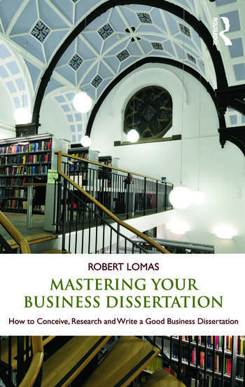 Mastering Your Business Dissertation How to Conceive, Research and Write a Good Business Dissertation book cover