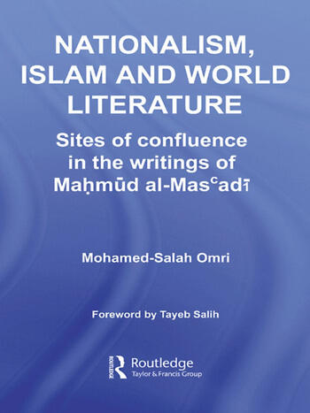 Nationalism, Islam and World Literature Sites of Confluence in the Writings of Mahmud Al-Mas'adi book cover