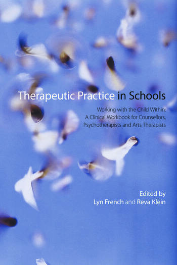 Therapeutic Practice in Schools Working with the Child Within: A Clinical Workbook for Counsellors, Psychotherapists and Arts Therapists book cover