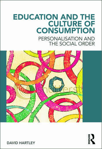 Education and the Culture of Consumption Personalisation and the Social Order book cover