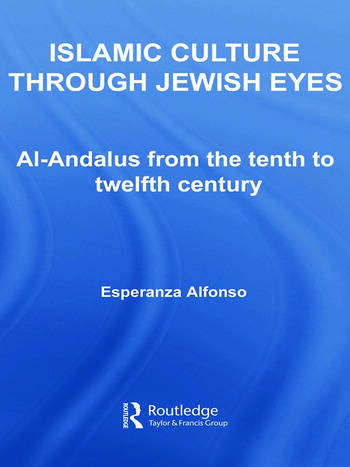 Islamic Culture Through Jewish Eyes Al-Andalus from the Tenth to Twelfth Century book cover