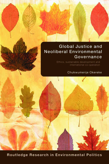 Global Justice and Neoliberal Environmental Governance Ethics, Sustainable Development and International Co-Operation book cover