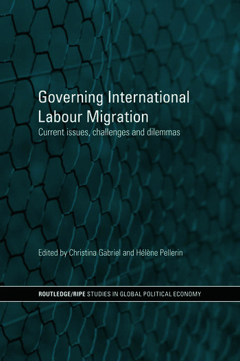 Governing International Labour Migration Current Issues, Challenges and Dilemmas book cover