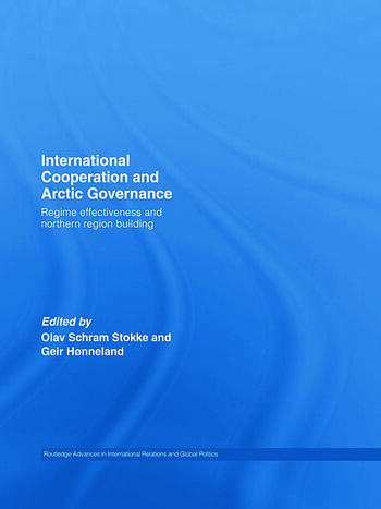 International Cooperation and Arctic Governance Regime Effectiveness and Northern Region Building book cover