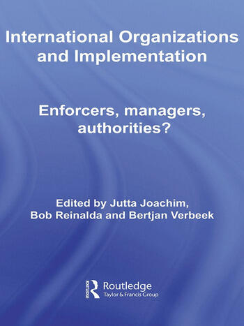 International Organizations and Implementation Enforcers, Managers, Authorities? book cover
