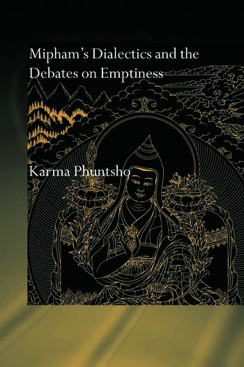 Mipham's Dialectics and the Debates on Emptiness To Be, Not to Be or Neither book cover