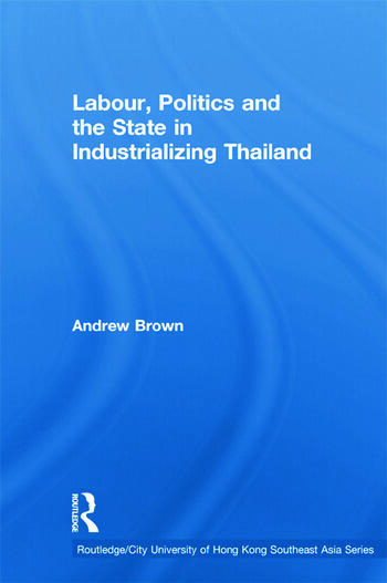 Labour, Politics and the State in Industrialising Thailand book cover