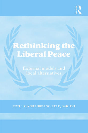 Rethinking the Liberal Peace External Models and Local Alternatives book cover
