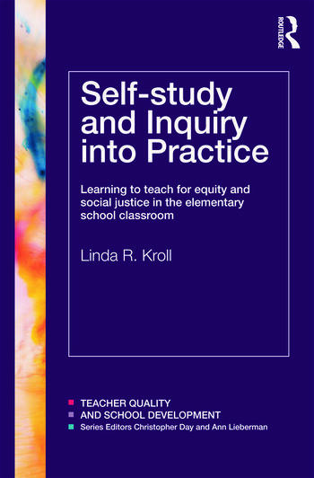 Self-study and Inquiry into Practice Learning to teach for equity and social justice in the elementary school classroom book cover