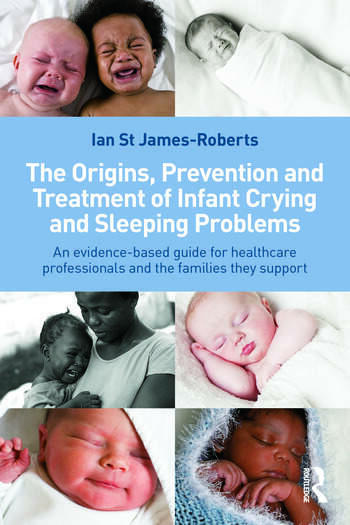 The Origins, Prevention and Treatment of Infant Crying and Sleeping Problems An Evidence-Based Guide for Healthcare Professionals and the Families They Support book cover