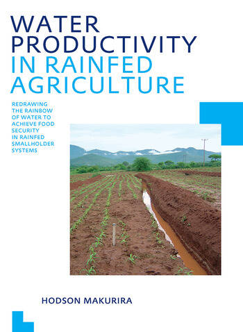 Water Productivity in Rainfed Agriculture Redrawing the Rainbow of Water to Achieve Food Security in Rainfed Smallholder Systems book cover