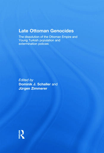 Late Ottoman Genocides The dissolution of the Ottoman Empire and Young Turkish population and extermination policies book cover