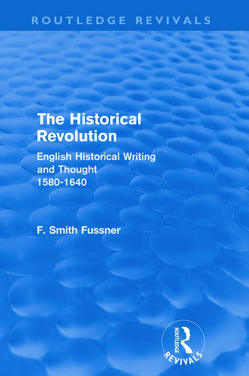 The Historical Revolution (Routledge Revivals) English Historical Writing and Thought 1580-1640 book cover