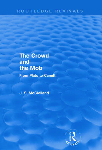 The Crowd and the Mob (Routledge Revivals) From Plato to Canetti book cover