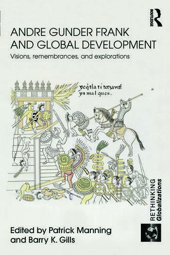Andre Gunder Frank and Global Development Visions, Remembrances, and Explorations book cover