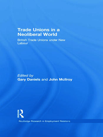 Trade Unions in a Neoliberal World British Trade Unions under New Labour book cover