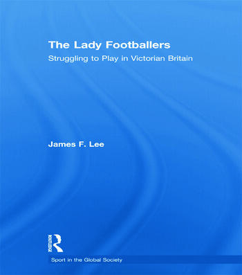 The Lady Footballers Struggling to Play in Victorian Britain book cover