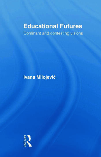 Educational Futures Dominant and Contesting Visions book cover