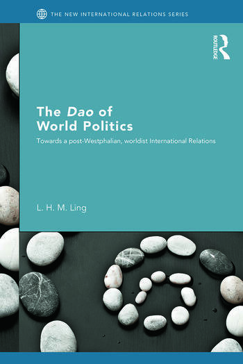 The Dao of World Politics Towards a Post-Westphalian, Worldist International Relations book cover