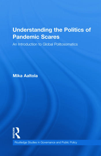 Understanding the Politics of Pandemic Scares An Introduction to Global Politosomatics book cover