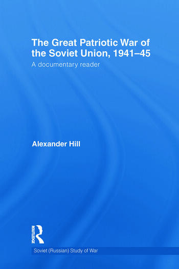 The Great Patriotic War of the Soviet Union, 1941-45 A Documentary Reader book cover