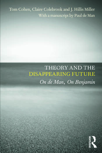 Theory and the Disappearing Future On de Man, On Benjamin book cover