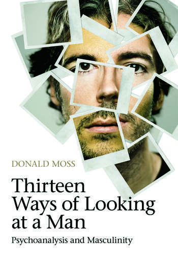 Thirteen Ways of Looking at a Man Psychoanalysis and Masculinity book cover