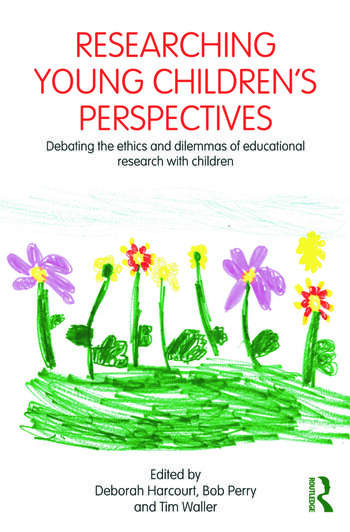 Researching Young Children's Perspectives Debating the ethics and dilemmas of educational research with children book cover
