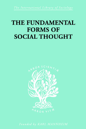 The Fundamental Forms of Social Thought An Essay in Aid of Deeper Understanding of History of Ideas book cover