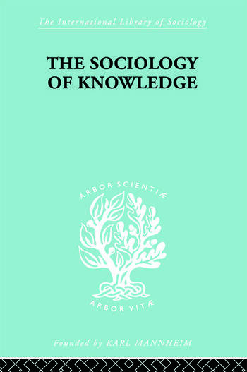 The Sociology of Knowledge An Essay in Aid of a Deeper Understanding of the History of Ideas book cover