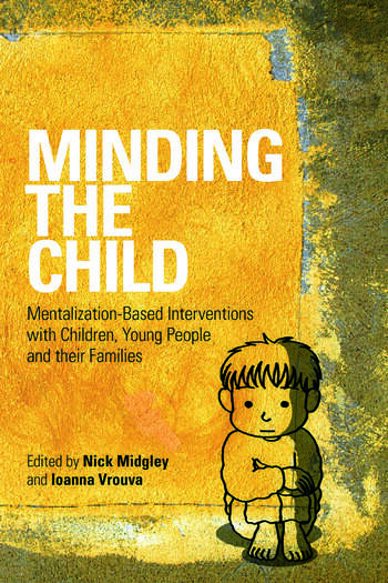 Minding the Child Mentalization-Based Interventions with Children, Young People and their Families book cover