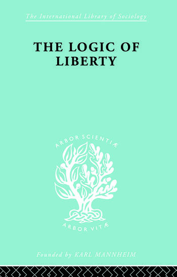 The Logic of Liberty Reflections and Rejoinders book cover