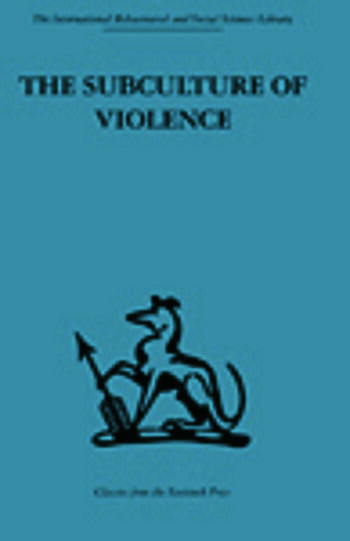The Subculture of Violence Towards an Integrated Theory in Criminology book cover