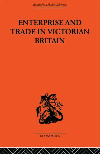 Enterprise and Trade in Victorian Britain Essays in Historical Economics book cover