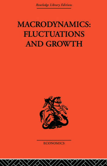 Macrodynamics: Fluctuations and Growth A study of the economy in equilibrium and disequilibrium book cover