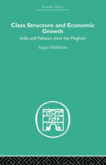 Class Structure and Economic Growth India and Pakistan Since the Moghuls book cover