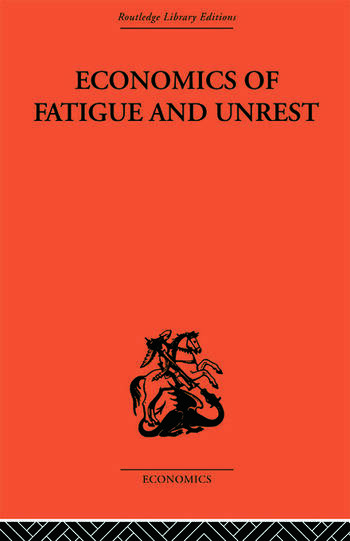 Economics of Fatigue and Unrest and the Efficiency of Labour in English and American Industry book cover