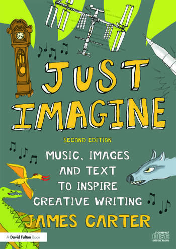 Just Imagine Music, images and text to inspire creative writing book cover