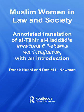 Muslim Women in Law and Society Annotated translation of al-Tahir al-Haddad's Imra 'tuna fi 'l-sharia wa 'l-mujtama, with an introduction. book cover